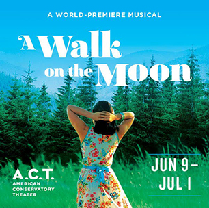 A Walk on the Moon | World Premiere Musical | American Conservatory Theater